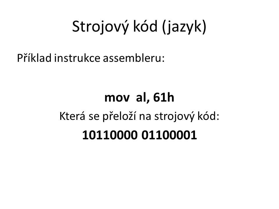Strojový kód (jazyk) Příklad instrukce assembleru: mov al, 61h Která se přeloží na strojový kód: 10110000 01100001