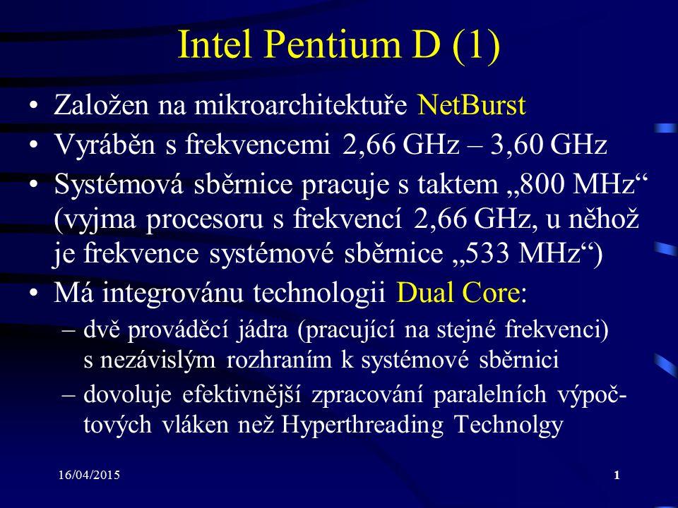 """16/04/20151 Intel Pentium D (1) Založen na mikroarchitektuře NetBurst Vyráběn s frekvencemi 2,66 GHz – 3,60 GHz Systémová sběrnice pracuje s taktem """"8"""