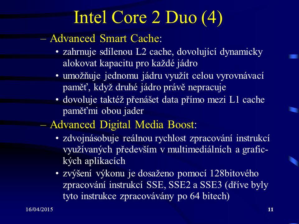 16/04/201511 Intel Core 2 Duo (4) –Advanced Smart Cache: zahrnuje sdílenou L2 cache, dovolující dynamicky alokovat kapacitu pro každé jádro umožňuje j