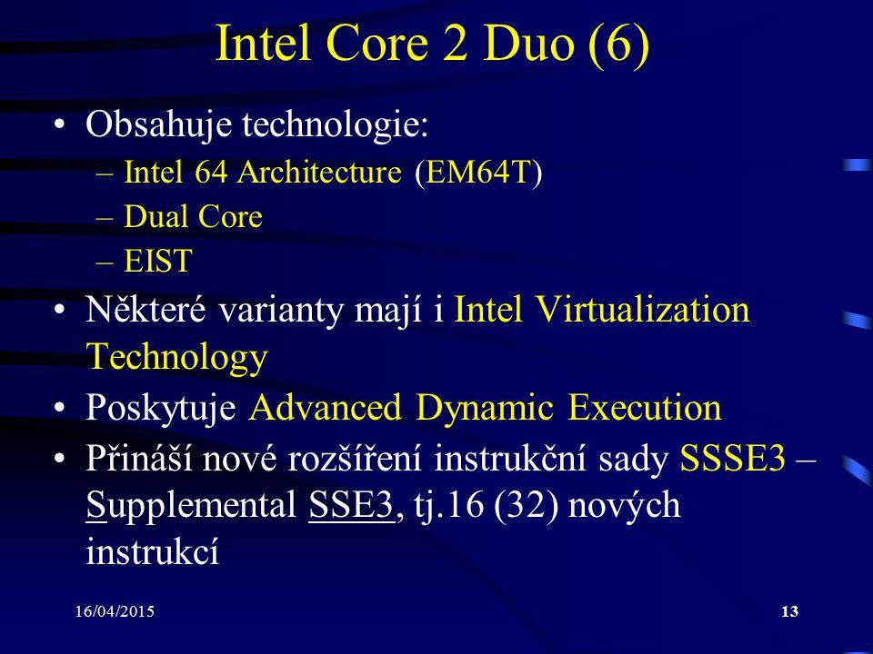 16/04/201513 Intel Core 2 Duo (6) Obsahuje technologie: –Intel 64 Architecture (EM64T) –Dual Core –EIST Některé varianty mají i Intel Virtualization T