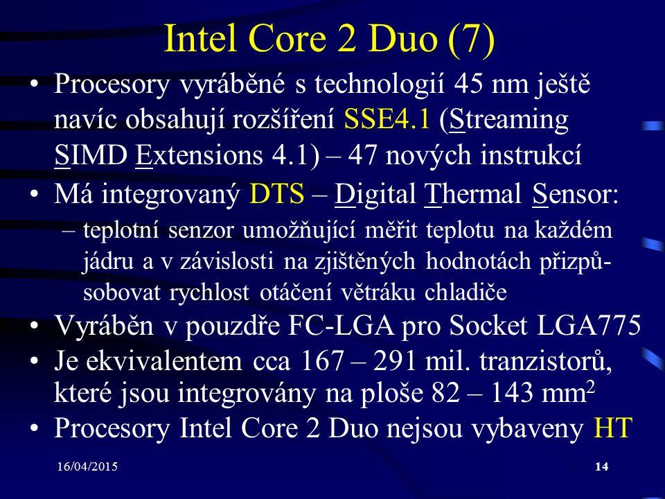 16/04/201514 Intel Core 2 Duo (7) Procesory vyráběné s technologií 45 nm ještě navíc obsahují rozšíření SSE4.1 (Streaming SIMD Extensions 4.1) – 47 no