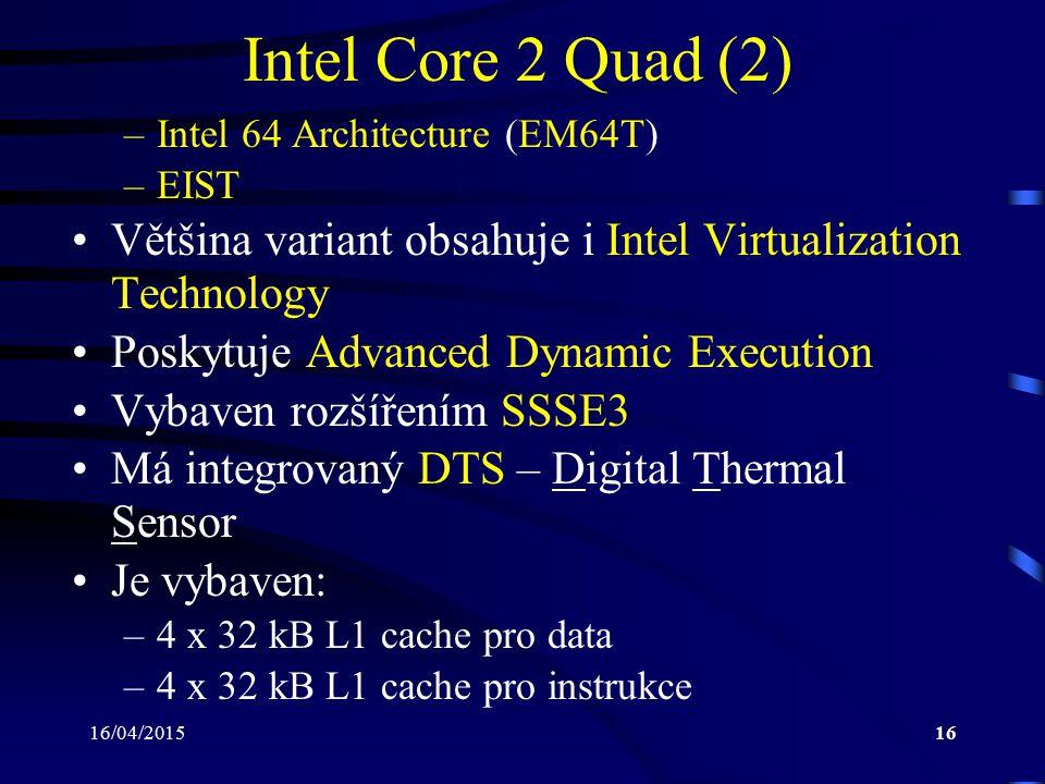 16/04/201516 Intel Core 2 Quad (2) –Intel 64 Architecture (EM64T) –EIST Většina variant obsahuje i Intel Virtualization Technology Poskytuje Advanced