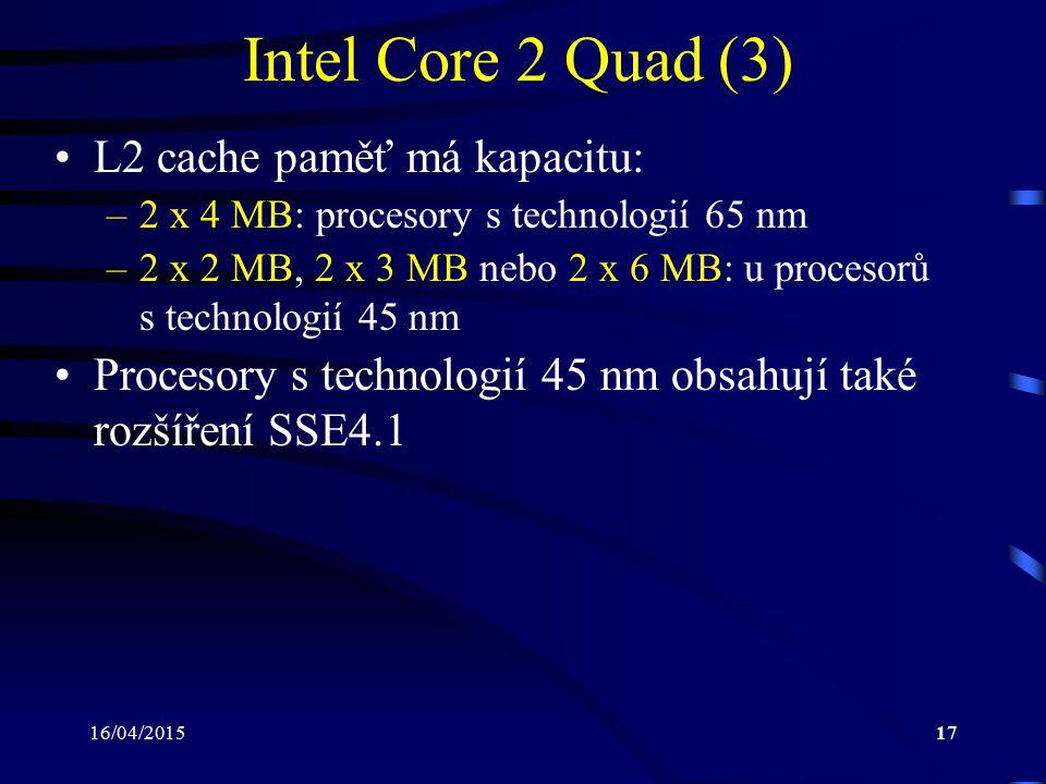 16/04/201517 Intel Core 2 Quad (3) L2 cache paměť má kapacitu: –2 x 4 MB: procesory s technologií 65 nm –2 x 2 MB, 2 x 3 MB nebo 2 x 6 MB: u procesorů