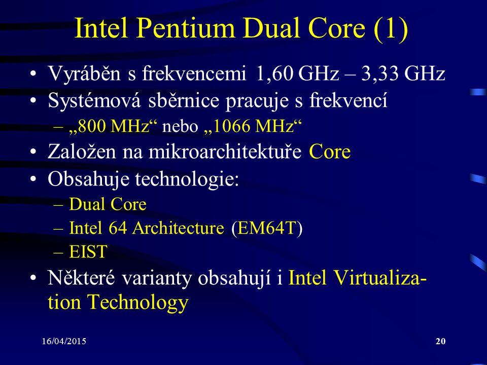 """16/04/201520 Intel Pentium Dual Core (1) Vyráběn s frekvencemi 1,60 GHz – 3,33 GHz Systémová sběrnice pracuje s frekvencí –""""800 MHz"""" nebo """"1066 MHz"""" Z"""