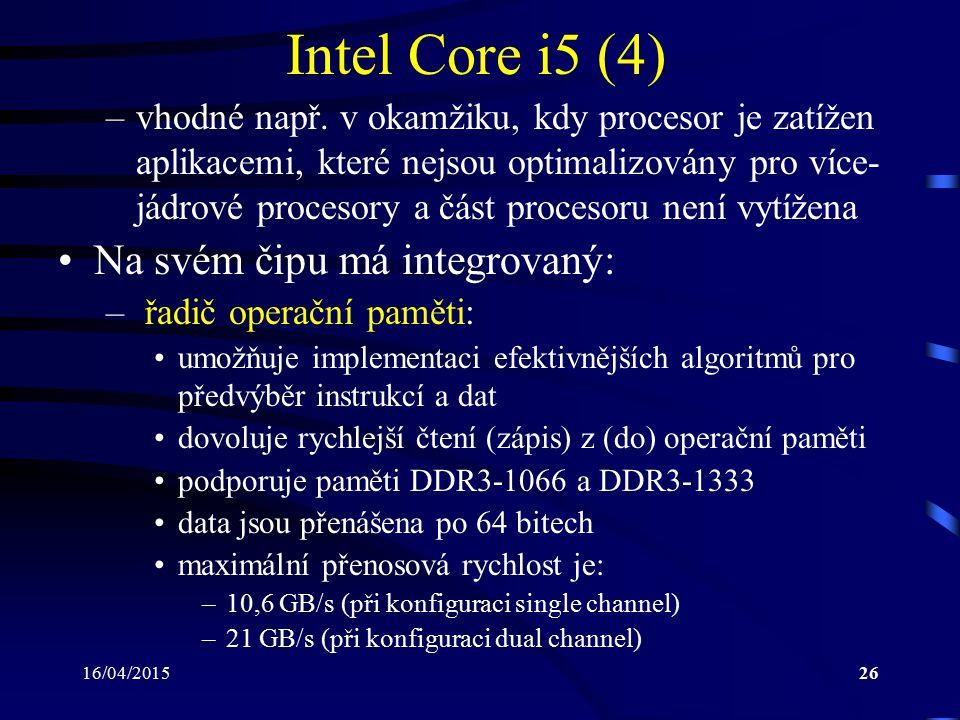 16/04/201526 Intel Core i5 (4) –vhodné např. v okamžiku, kdy procesor je zatížen aplikacemi, které nejsou optimalizovány pro více- jádrové procesory a