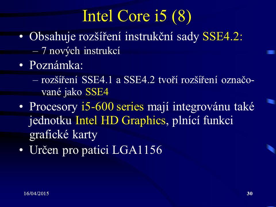 16/04/201530 Intel Core i5 (8) Obsahuje rozšíření instrukční sady SSE4.2: –7 nových instrukcí Poznámka: –rozšíření SSE4.1 a SSE4.2 tvoří rozšíření ozn
