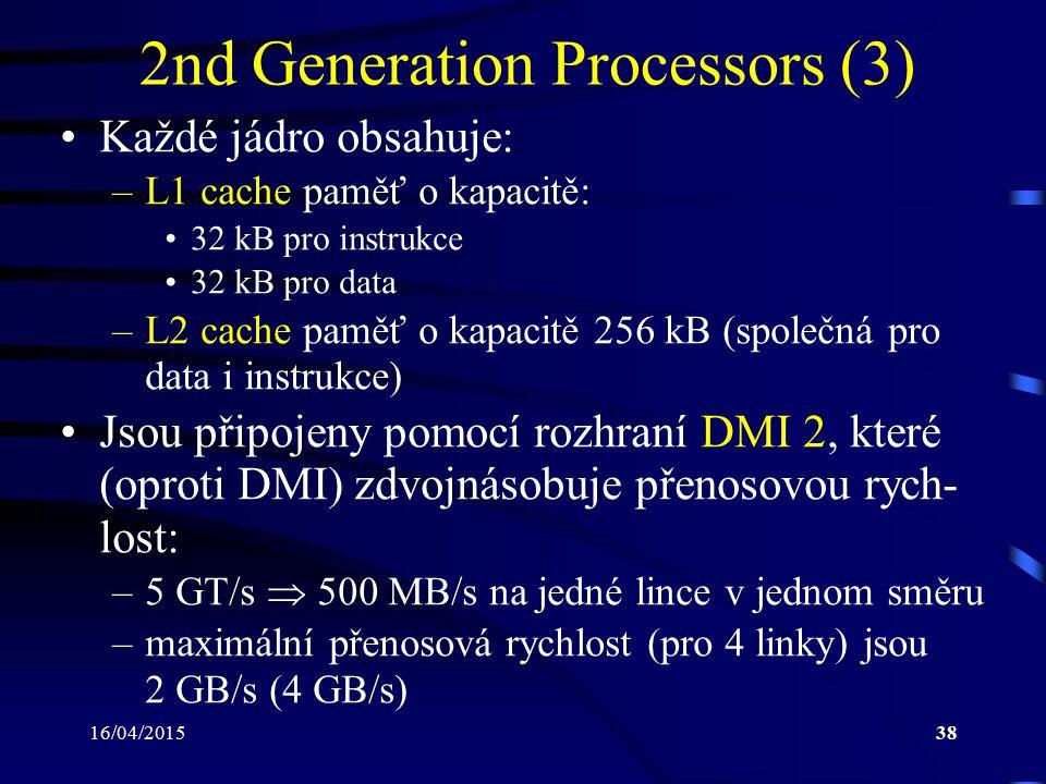 16/04/201538 2nd Generation Processors (3) Každé jádro obsahuje: –L1 cache paměť o kapacitě: 32 kB pro instrukce 32 kB pro data –L2 cache paměť o kapa
