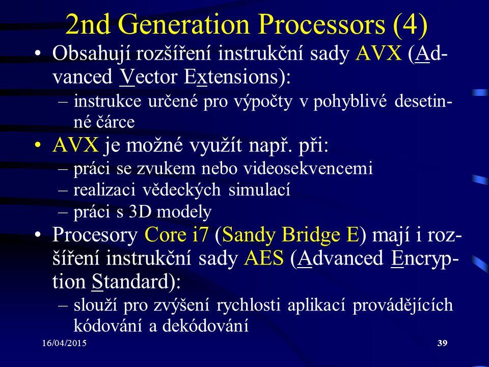 16/04/201539 2nd Generation Processors (4) Obsahují rozšíření instrukční sady AVX (Ad- vanced Vector Extensions): –instrukce určené pro výpočty v pohy