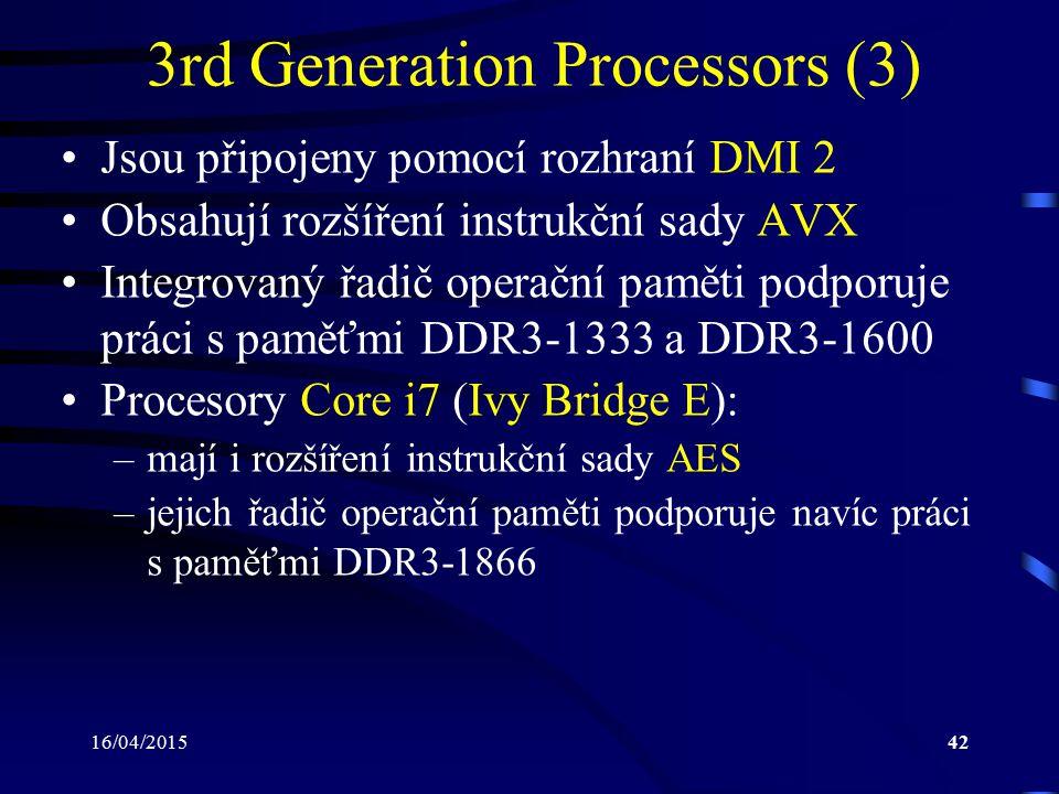 16/04/201542 3rd Generation Processors (3) Jsou připojeny pomocí rozhraní DMI 2 Obsahují rozšíření instrukční sady AVX Integrovaný řadič operační pamě
