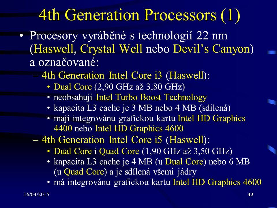 16/04/201543 4th Generation Processors (1) Procesory vyráběné s technologií 22 nm (Haswell, Crystal Well nebo Devil's Canyon) a označované: –4th Gener