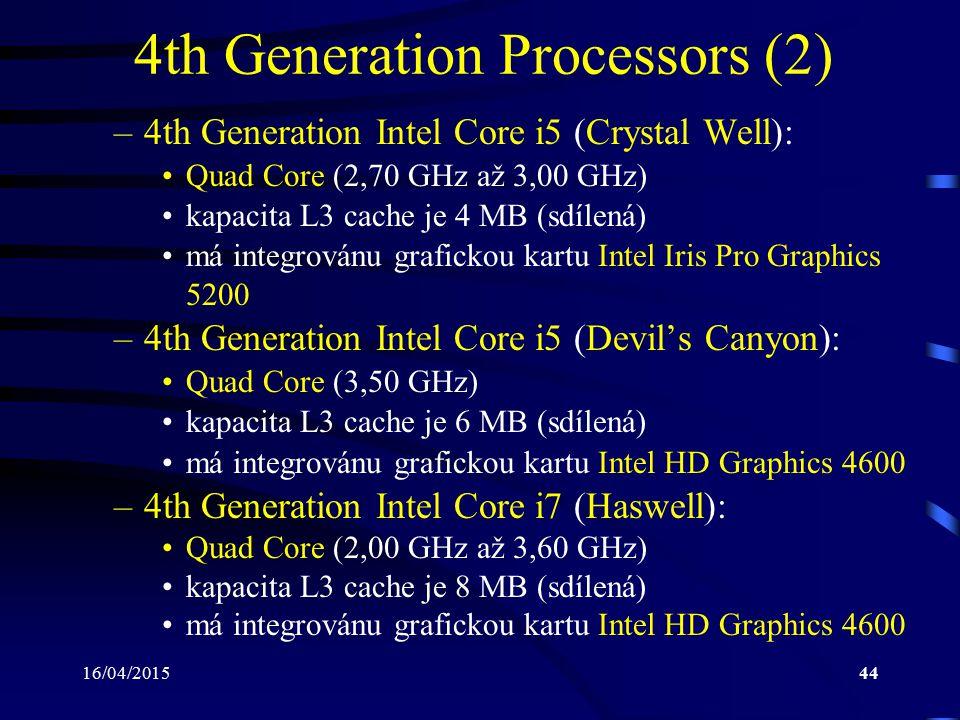 16/04/201544 4th Generation Processors (2) –4th Generation Intel Core i5 (Crystal Well): Quad Core (2,70 GHz až 3,00 GHz) kapacita L3 cache je 4 MB (s