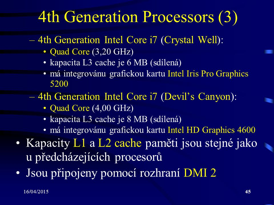 16/04/201545 4th Generation Processors (3) –4th Generation Intel Core i7 (Crystal Well): Quad Core (3,20 GHz) kapacita L3 cache je 6 MB (sdílená) má i