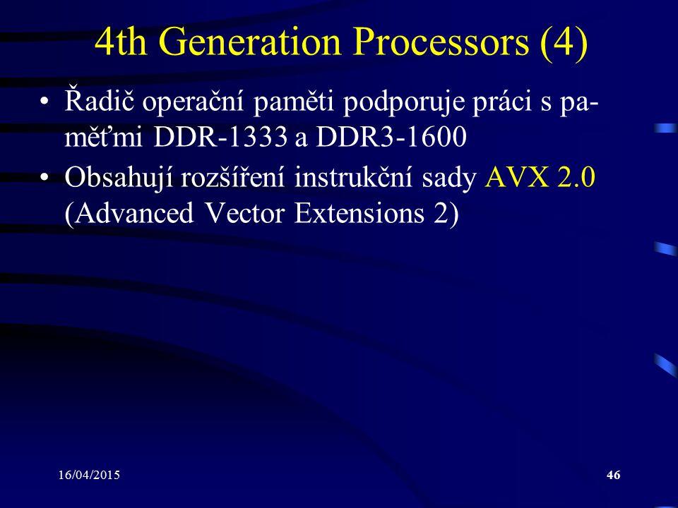 16/04/201546 4th Generation Processors (4) Řadič operační paměti podporuje práci s pa- měťmi DDR-1333 a DDR3-1600 Obsahují rozšíření instrukční sady A