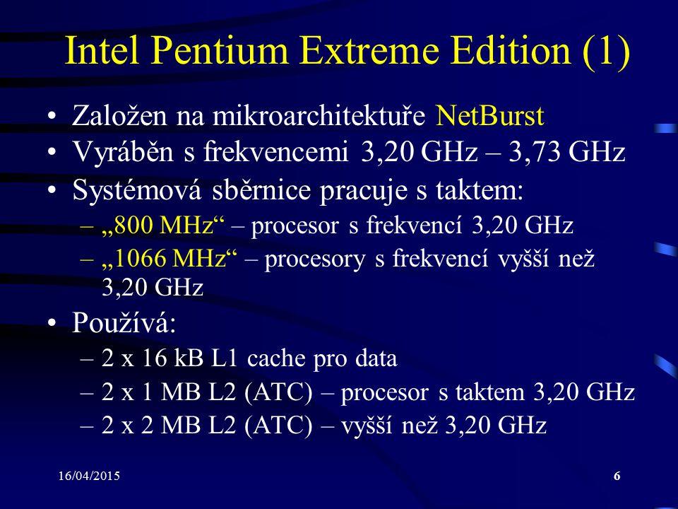 16/04/20157 Intel Pentium Extreme Edition (2) Obsahuje technologie: –Intel 64 Architecture (EM64T) –Hyperthreading Technology –Dual Core –Intel Virtualization Technology (vyjma 3,20 GHz) Procesory s frekvencí vyšší než 3,20 GHz jsou vyráběny s technologií 65 nm (3,20 GHz – 90 nm) Není vybaven technologií EIST Má integrováno rozšíření instrukční sady SSE2 i SSE3 Vyráběn v pouzdře FC-LGA pro Socket LGA775