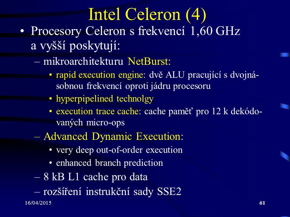 16/04/201561 Intel Celeron (4) Procesory Celeron s frekvencí 1,60 GHz a vyšší poskytují: –mikroarchitekturu NetBurst: rapid execution engine: dvě ALU
