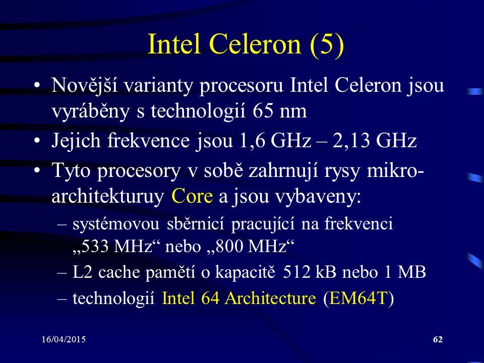 16/04/201562 Intel Celeron (5) Novější varianty procesoru Intel Celeron jsou vyráběny s technologií 65 nm Jejich frekvence jsou 1,6 GHz – 2,13 GHz Tyt