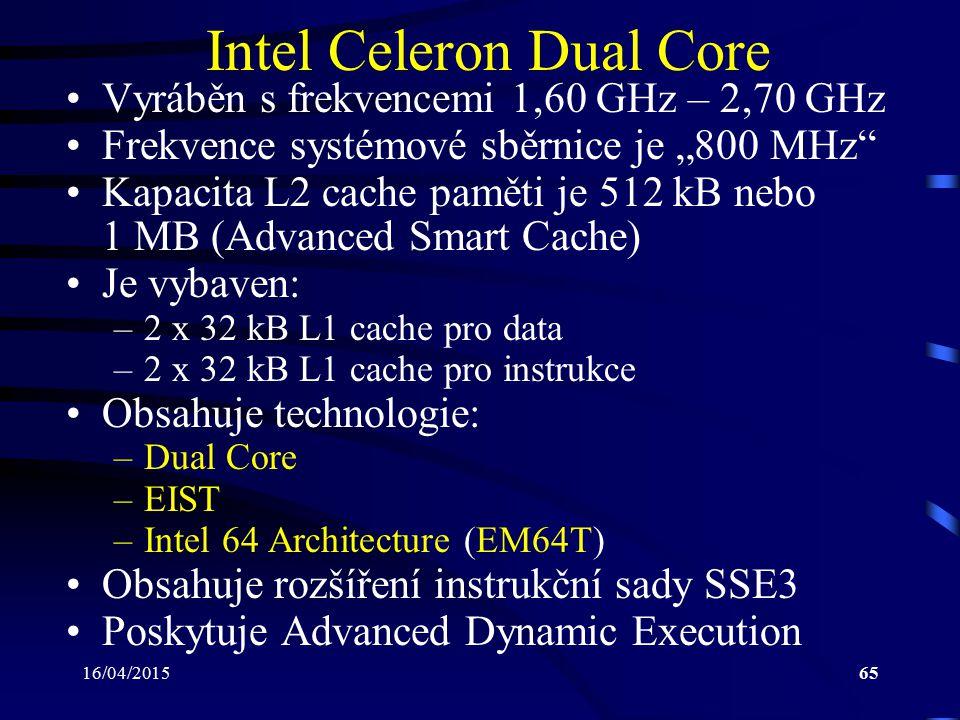 """16/04/201565 Intel Celeron Dual Core Vyráběn s frekvencemi 1,60 GHz – 2,70 GHz Frekvence systémové sběrnice je """"800 MHz"""" Kapacita L2 cache paměti je 5"""