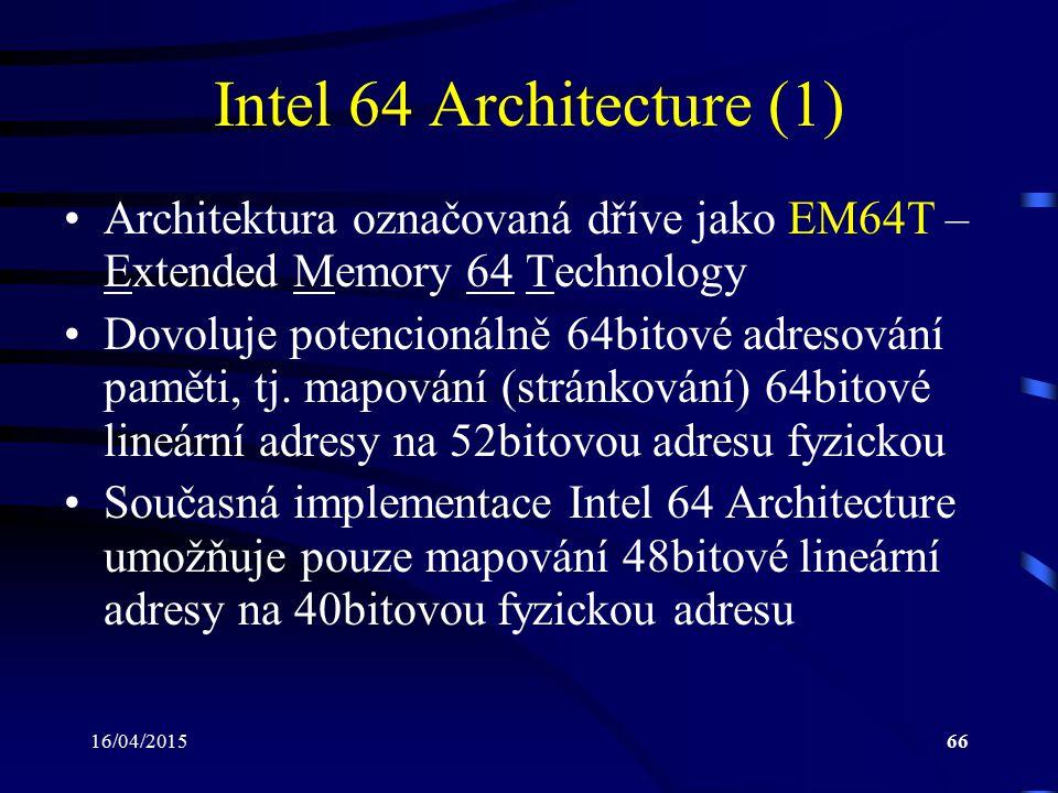 16/04/201566 Intel 64 Architecture (1) Architektura označovaná dříve jako EM64T – Extended Memory 64 Technology Dovoluje potencionálně 64bitové adreso