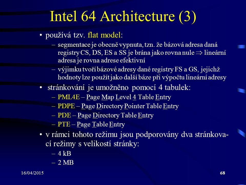 16/04/201568 Intel 64 Architecture (3) používá tzv. flat model: –segmentace je obecně vypnuta, tzn. že bázová adresa daná registry CS, DS, ES a SS je