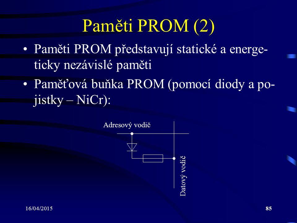 16/04/201585 Paměti PROM (2) Paměti PROM představují statické a energe- ticky nezávislé paměti Paměťová buňka PROM (pomocí diody a po- jistky – NiCr):