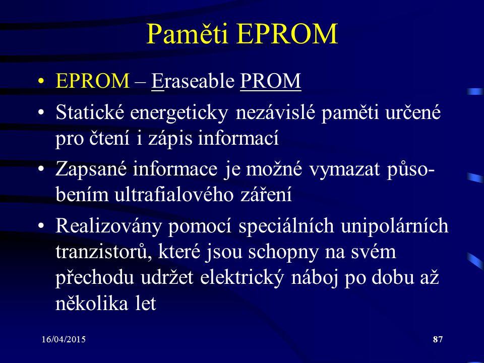 16/04/201587 Paměti EPROM EPROM – Eraseable PROM Statické energeticky nezávislé paměti určené pro čtení i zápis informací Zapsané informace je možné v