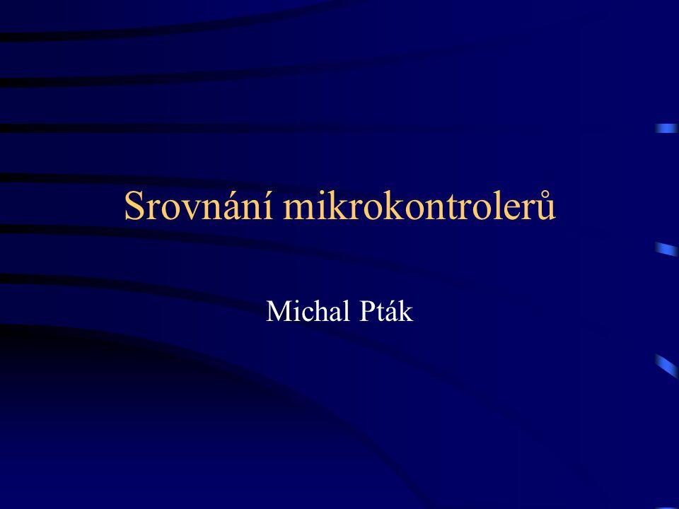 Srovnání mikrokontrolerů Michal Pták