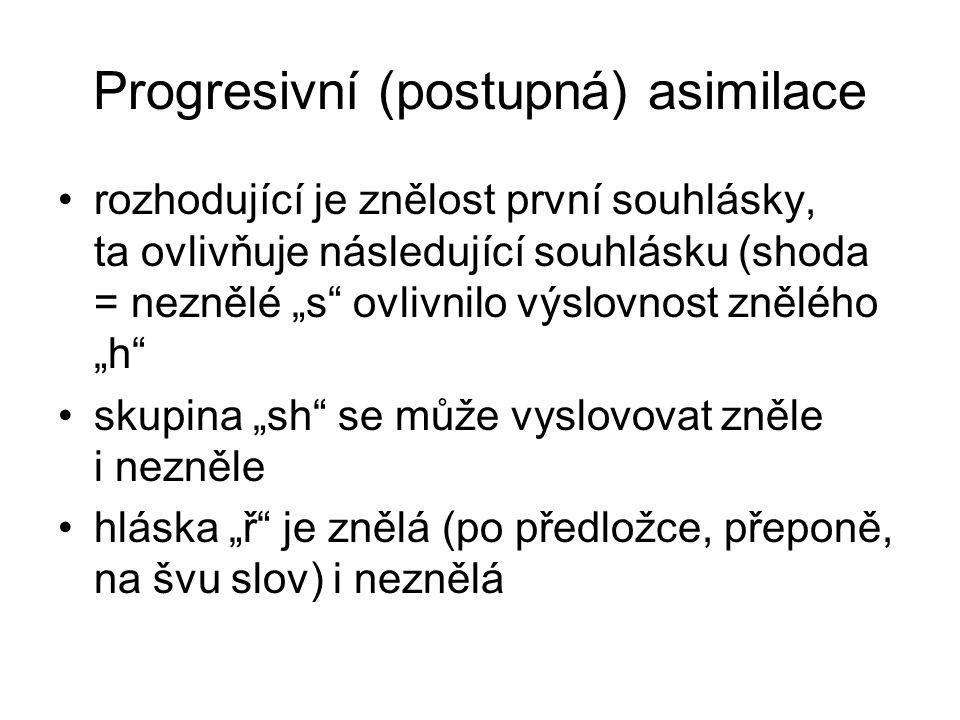 """Progresivní (postupná) asimilace rozhodující je znělost první souhlásky, ta ovlivňuje následující souhlásku (shoda = neznělé """"s ovlivnilo výslovnost znělého """"h skupina """"sh se může vyslovovat zněle i nezněle hláska """"ř je znělá (po předložce, přeponě, na švu slov) i neznělá"""