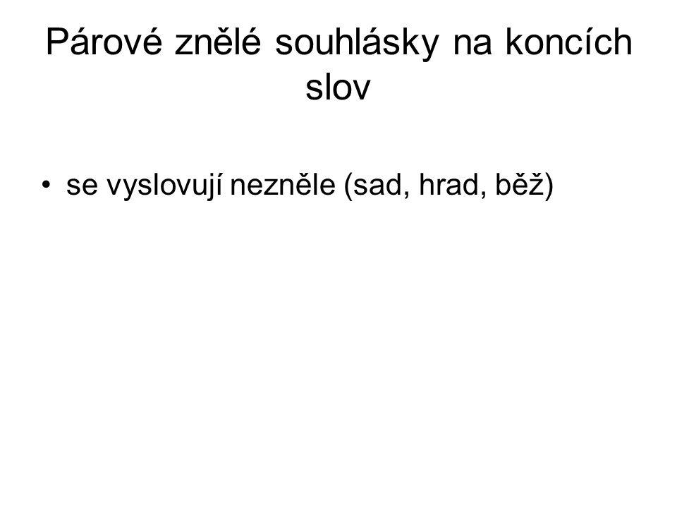 Párové znělé souhlásky na koncích slov se vyslovují nezněle (sad, hrad, běž)