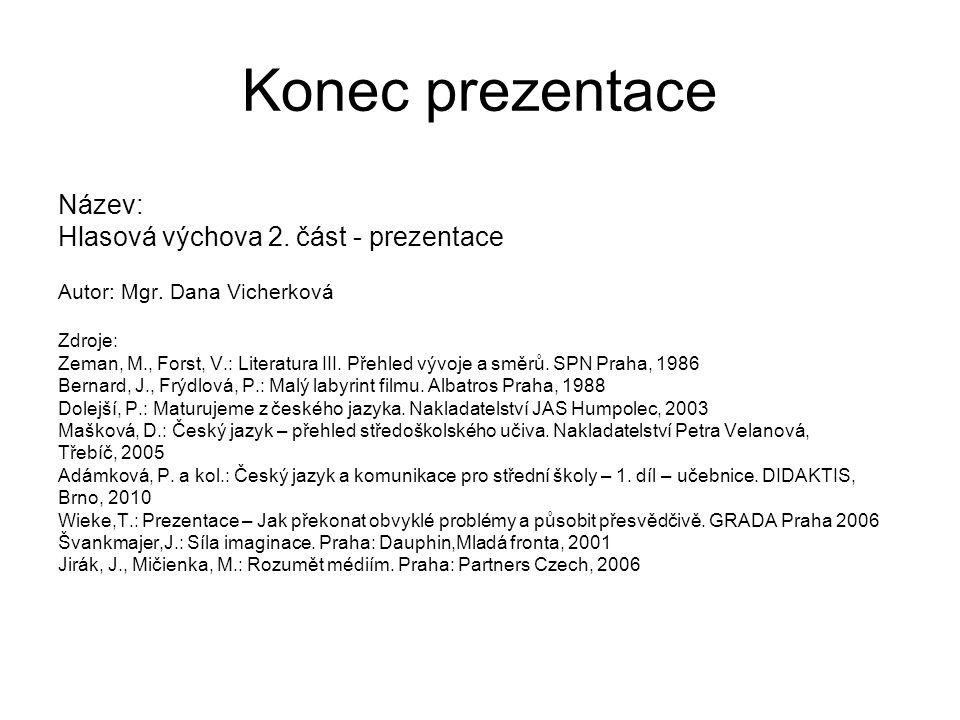 Konec prezentace Název: Hlasová výchova 2. část - prezentace Autor: Mgr. Dana Vicherková Zdroje: Zeman, M., Forst, V.: Literatura III. Přehled vývoje
