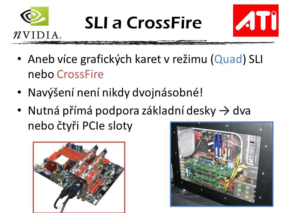 Aneb více grafických karet v režimu (Quad) SLI nebo CrossFire Navýšení není nikdy dvojnásobné! Nutná přímá podpora základní desky → dva nebo čtyři PCI