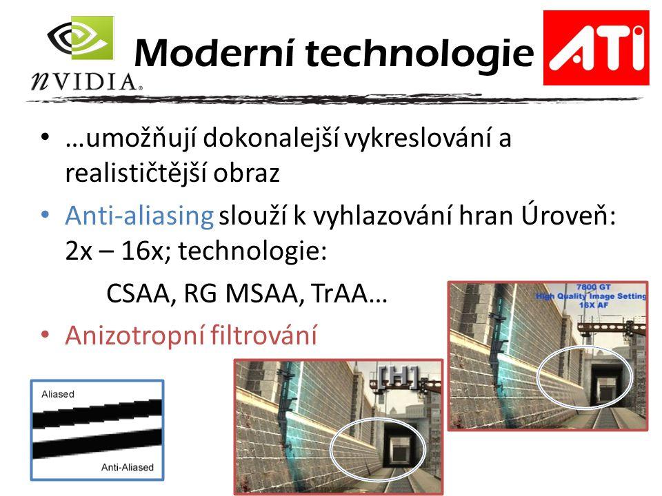 …umožňují dokonalejší vykreslování a realističtější obraz Anti-aliasing slouží k vyhlazování hran Úroveň: 2x – 16x; technologie: CSAA, RG MSAA, TrAA… Anizotropní filtrování Moderní technologie