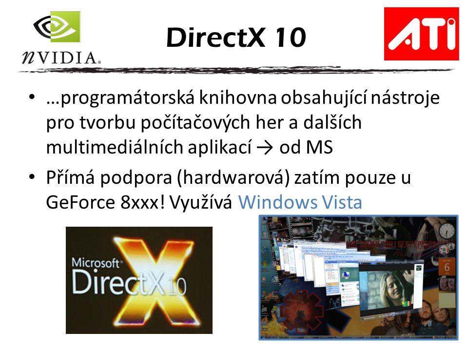 …programátorská knihovna obsahující nástroje pro tvorbu počítačových her a dalších multimediálních aplikací → od MS Přímá podpora (hardwarová) zatím pouze u GeForce 8xxx.