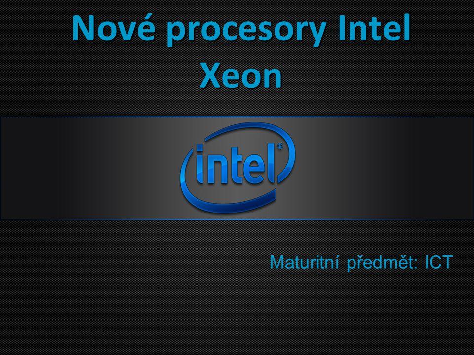 Nové procesory Intel Xeon Maturitní předmět: ICT