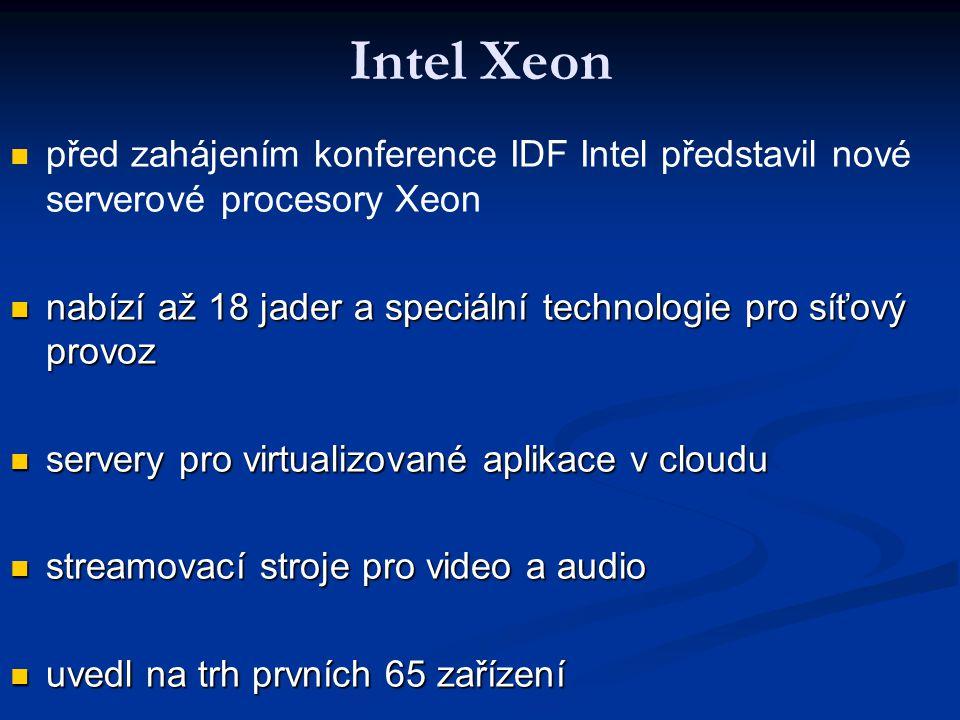 před zahájením konference IDF Intel představil nové serverové procesory Xeon nabízí až 18 jader a speciální technologie pro síťový provoz nabízí až 18 jader a speciální technologie pro síťový provoz servery pro virtualizované aplikace v cloudu servery pro virtualizované aplikace v cloudu streamovací stroje pro video a audio streamovací stroje pro video a audio uvedl na trh prvních 65 zařízení uvedl na trh prvních 65 zařízení Intel Xeon