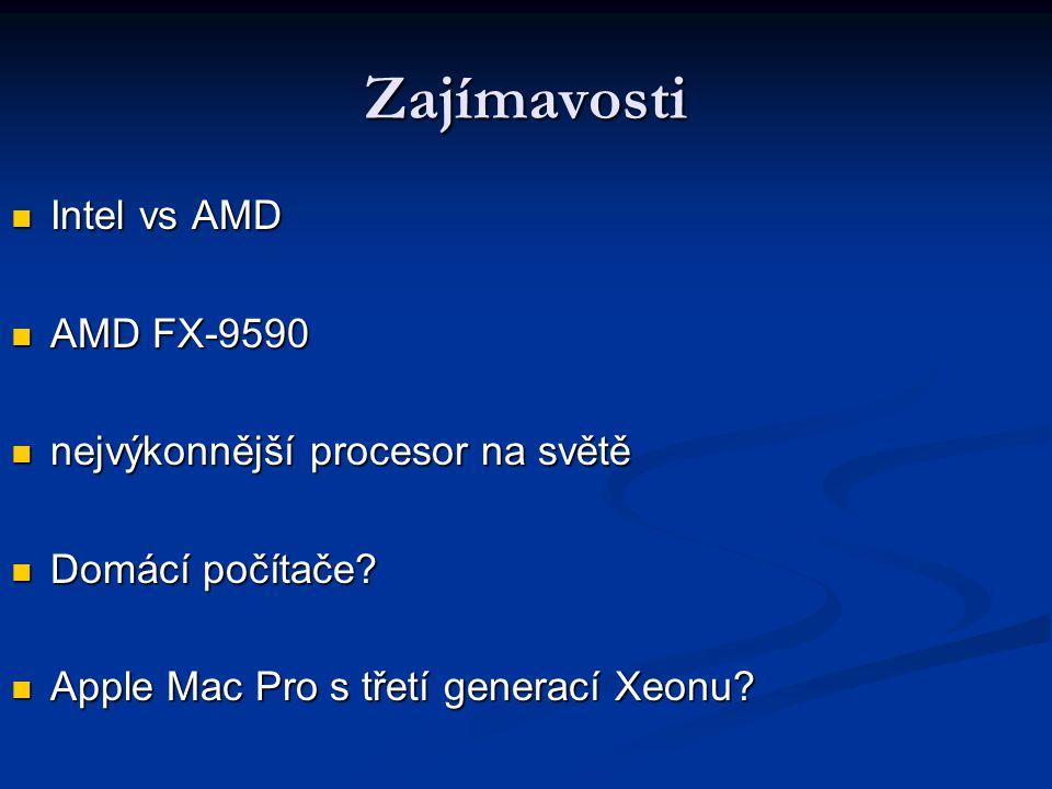Zajímavosti Intel vs AMD Intel vs AMD AMD FX-9590 AMD FX-9590 nejvýkonnější procesor na světě nejvýkonnější procesor na světě Domácí počítače? Domácí