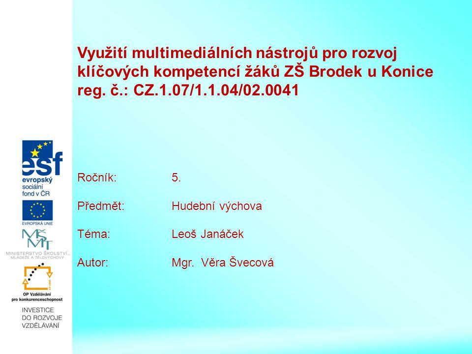 Využití multimediálních nástrojů pro rozvoj klíčových kompetencí žáků ZŠ Brodek u Konice reg. č.: CZ.1.07/1.1.04/02.0041 Ročník: 5. Předmět: Hudební v