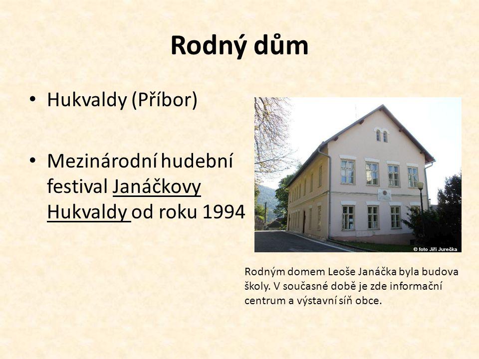 Rodný dům Hukvaldy (Příbor) Mezinárodní hudební festival Janáčkovy Hukvaldy od roku 1994 Rodným domem Leoše Janáčka byla budova školy. V současné době