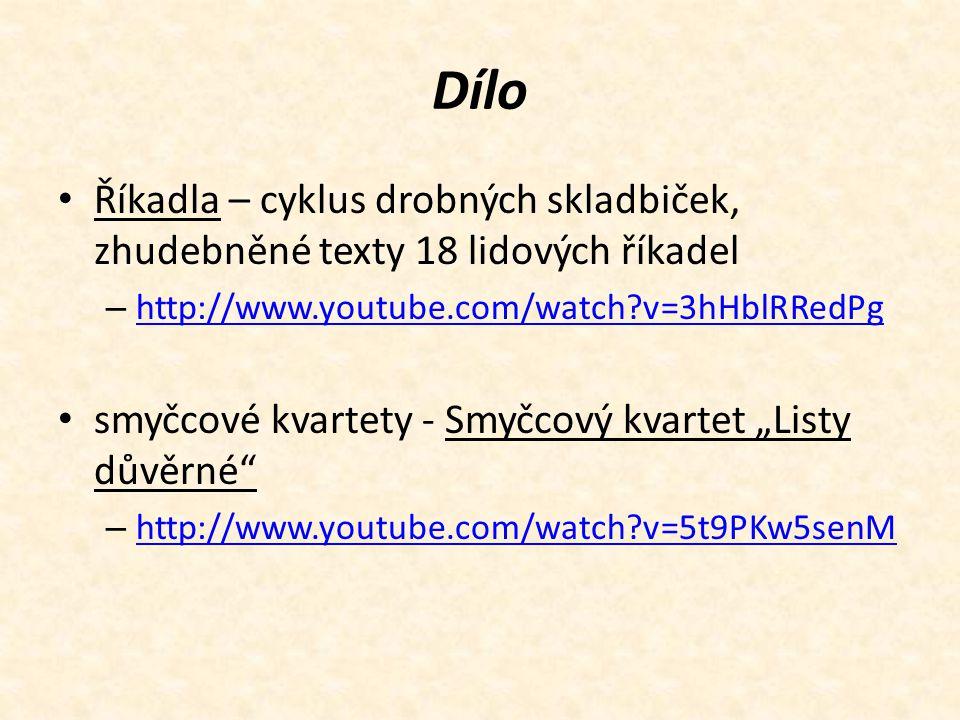 Dílo Říkadla – cyklus drobných skladbiček, zhudebněné texty 18 lidových říkadel – http://www.youtube.com/watch?v=3hHblRRedPg http://www.youtube.com/wa