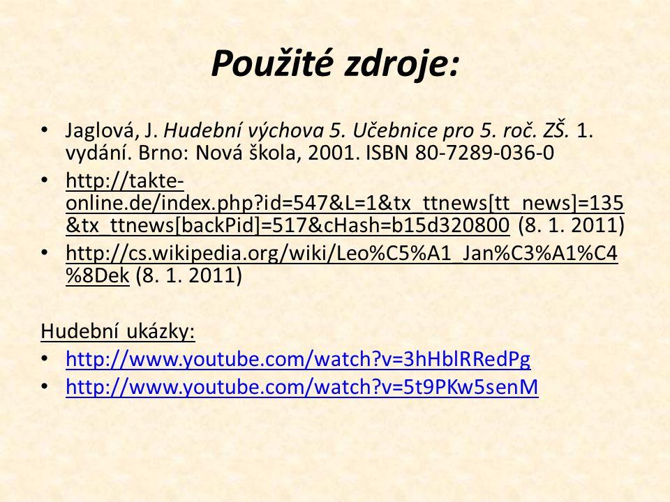 Použité zdroje: Jaglová, J. Hudební výchova 5. Učebnice pro 5. roč. ZŠ. 1. vydání. Brno: Nová škola, 2001. ISBN 80-7289-036-0 http://takte- online.de/