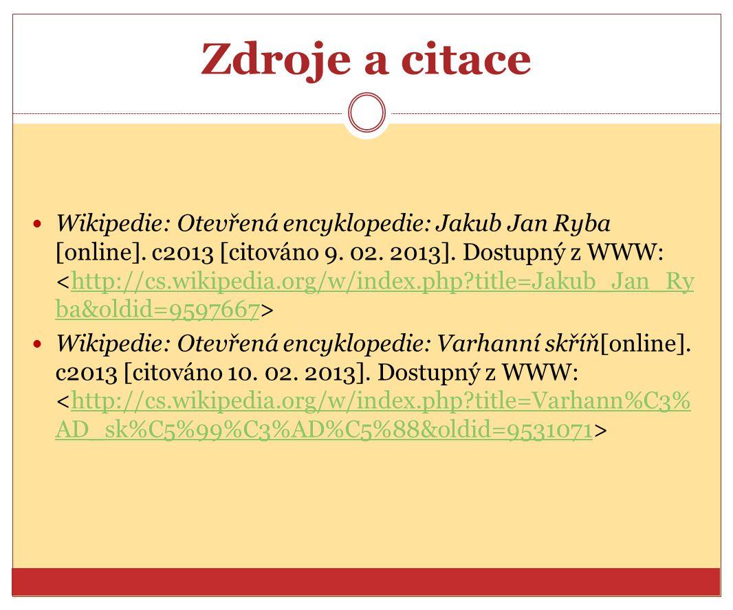Zdroje a citace Wikipedie: Otevřená encyklopedie: Jakub Jan Ryba [online].