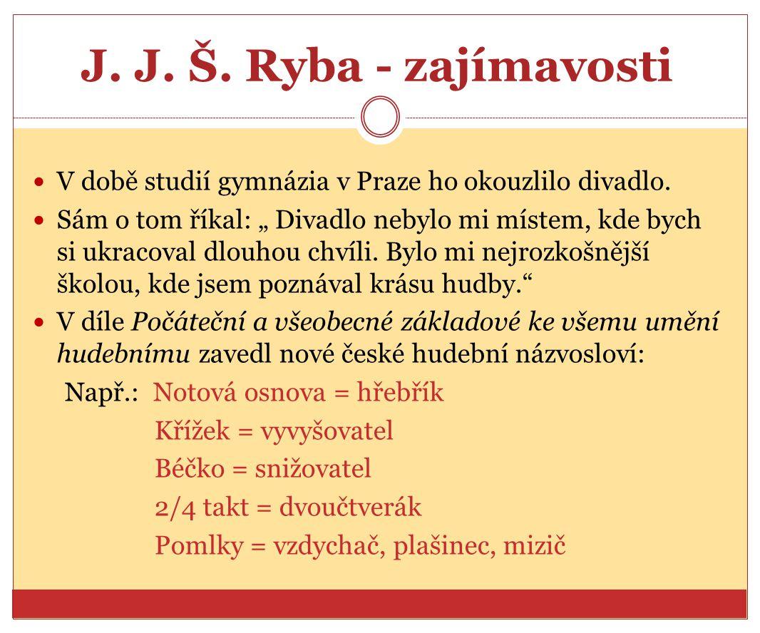 J. J. Š. Ryba - zajímavosti V době studií gymnázia v Praze ho okouzlilo divadlo.