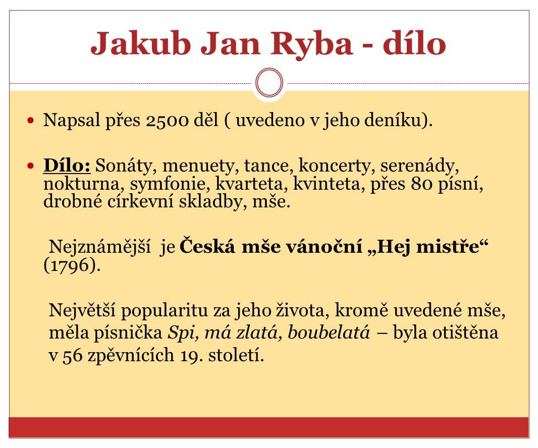 Jakub Jan Ryba - dílo Napsal přes 2500 děl ( uvedeno v jeho deníku).