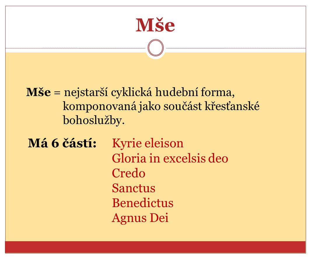 Mše Mše = nejstarší cyklická hudební forma, komponovaná jako součást křesťanské bohoslužby.