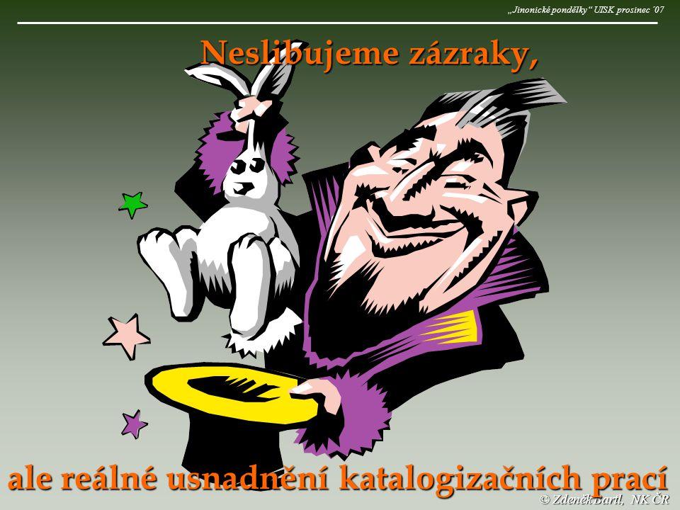 """© Zdeněk Bartl, NK ČR Neslibujeme zázraky, ale reálné usnadnění katalogizačních prací """"Jinonické pondělky UISK prosinec ´07"""