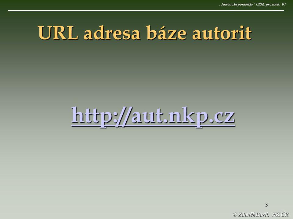 """3 URL adresa báze autorit """"Jinonické pondělky UISK prosinec ´07 © Zdeněk Bartl, NK ČR http://aut.nkp.cz"""