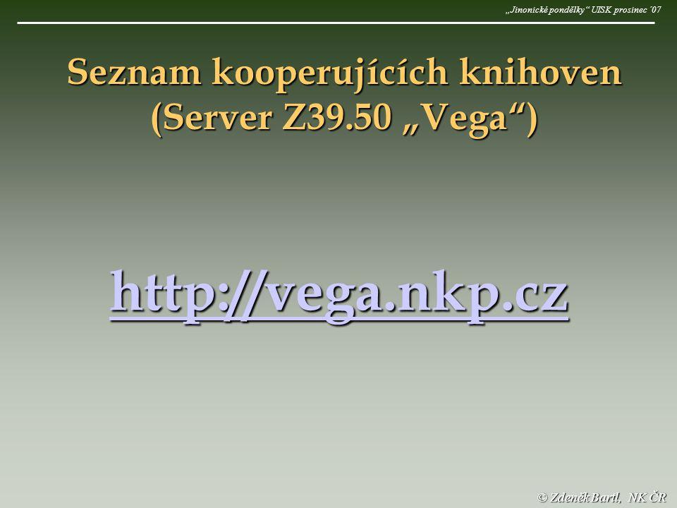 """http://vega.nkp.cz Seznam kooperujících knihoven (Server Z39.50 """"Vega ) © Zdeněk Bartl, NK ČR """"Jinonické pondělky UISK prosinec ´07"""