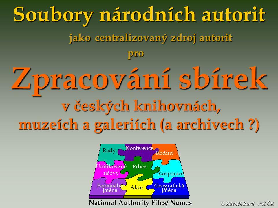 © Zdeněk Bartl, NK ČR Autority a paměťové instituce Konference AKM v digitálním světě 2005