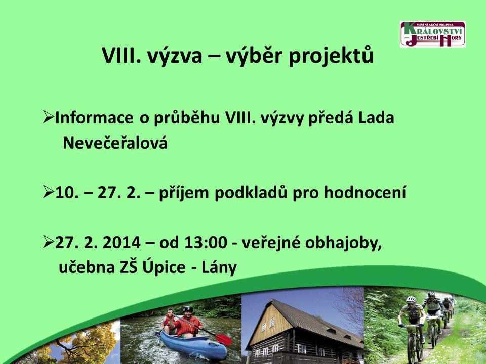 VIII. výzva – výběr projektů  Informace o průběhu VIII. výzvy předá Lada Nevečeřalová  10. – 27. 2. – příjem podkladů pro hodnocení  27. 2. 2014 –