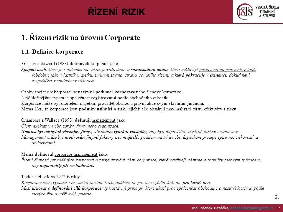 2.2. Ing. Zdeněk Bezděka, zdenek.bezdeka@vsfs.cz ::zdenek.bezdeka@vsfs.cz ŘÍZENÍ RIZIK 1. Řízení rizik na úrovní Corporate 1.1. Definice korporace Fre