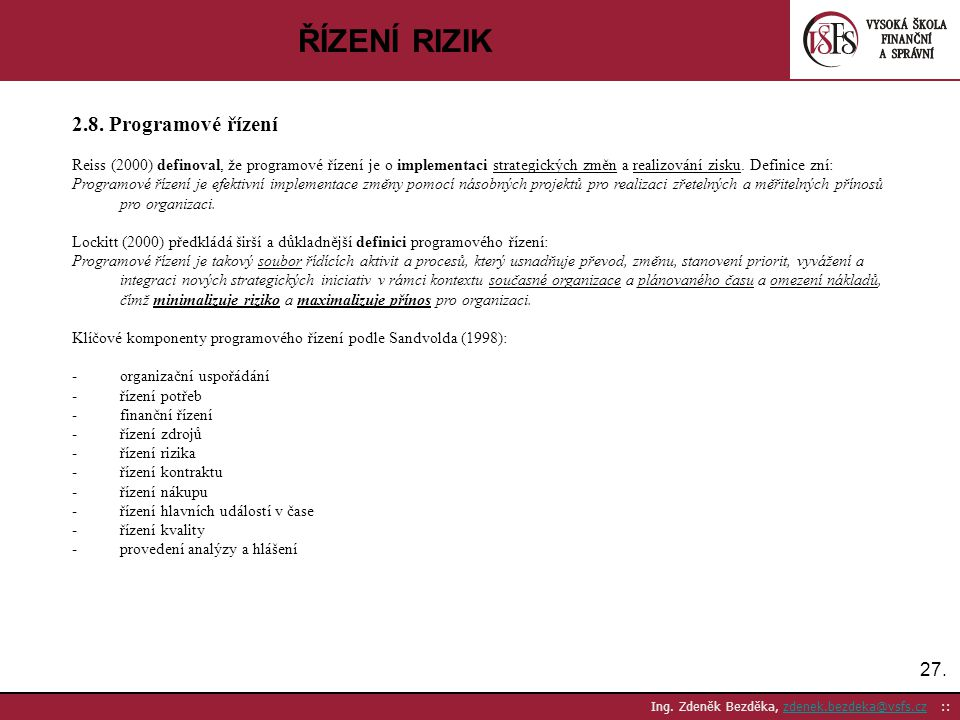 27. Ing. Zdeněk Bezděka, zdenek.bezdeka@vsfs.cz ::zdenek.bezdeka@vsfs.cz ŘÍZENÍ RIZIK 2.8. Programové řízení Reiss (2000) definoval, že programové říz